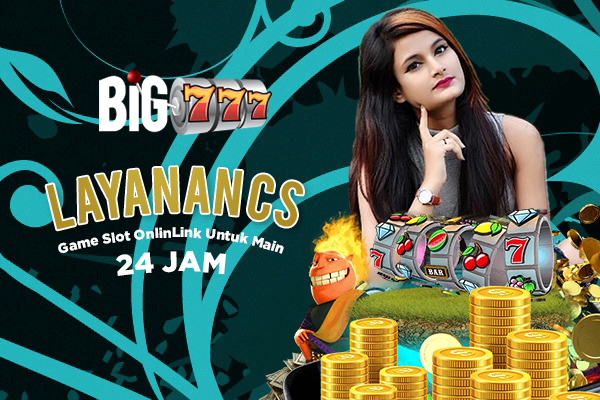 Layanan Customer Service 24jam Game Slot Online 24 Situs Big777