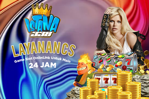Layanan 24 Live Chat Game Slot Online di Situs Istana338