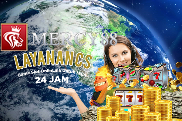Layanan 24 Jam Customer Service Game Slot Online Di Situs Mercy88